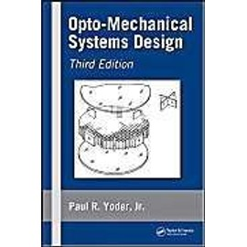 Opto-Mechanical Systems Design, Third Edition Optical Engineering - Jr., Paul R.