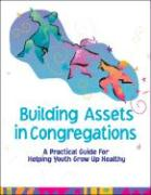 Building Assets in Congregations: A Practical Guide for Helping Youth Grow Up Healthy