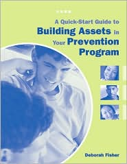 A Quick-Start Guide to Building Assets in Your Prevention Program - Deborah Fisher