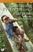 Parenting Preteens with a Purpose: Navigating the Middle Years