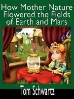 How Mother Nature Flowered the Fields of Earth and Mars - Schwartz, Tom
