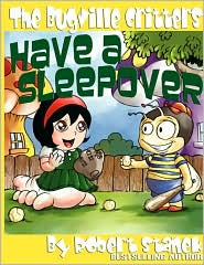 The Bugville Critters Have A Sleepover (Buster Bee's Adventures Series #3, The Bugville Critters) - Robert Stanek