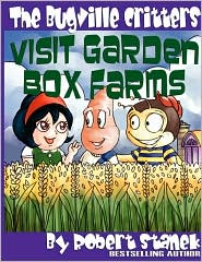 The Bugville Critters Visit Garden Box Farms (Buster Bee's Adventures Series #4, The Bugville Critters) - Robert Stanek