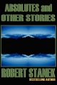 Absolutes and Other Stories - Robert Stanek