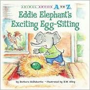 Eddie Elephant's Exciting Egg-Sitting - Barbara deRubertis, R.W. Alley (Illustrator)