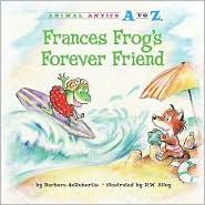 Frances Frog's Forever Friend - Barbara deRubertis, R. W. Alley (Illustrator)