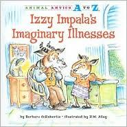 Izzy Impala's Imaginary Illnesses - Barbara deRubertis, R. W. Alley (Illustrator)
