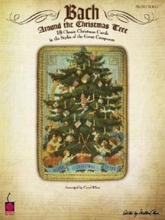 Bach Around the Christmas Tree: 18 Classic Christmas Carols in the Styles of the Great Composers - Musik: Klose, Carol
