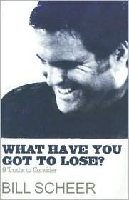 What Have You Got to Lose? - Bill Scheer