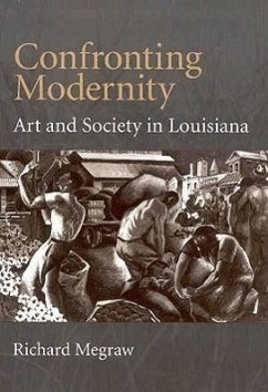Confronting Modernity: Art and Society in Louisiana - Megraw, Richard