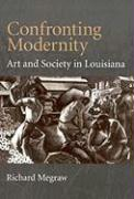 Confronting Modernity: Art and Society in Louisiana