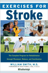 Exercises for Stroke: The Complete Program for Rehabilitation through Movement, Balance, and Coordination - William Smith