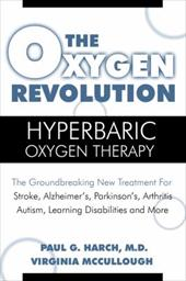 The Oxygen Revolution: Hyperbaric Oxygen Therapy: The Groundbreaking New Treatment for Stroke, Alzheimer's, Parkinson's, Arthritis - Harch, Paul G. / McCullough, Virginia