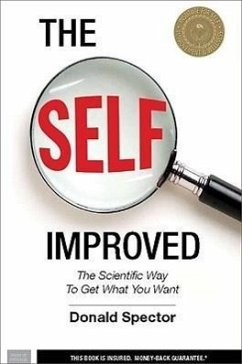 The Self Improved: The Scientific Way to Get What You Want - Spector, Donald