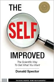 The SELF, Improved: The Scientific Way To Get What You Want - Donald Spector