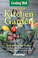 The New Kitchen Garden: The Guide to Growing and Enjoying Abundant Food in Your Own Backyard