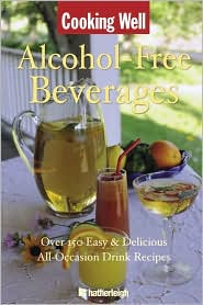 Cooking Well: Alcohol-Free Beverages - Hatherleigh Press