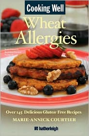 Cooking Well: Wheat Allergies: Over 145 Delicious Gluten-Free Recipes - Marie-Annick Courtier