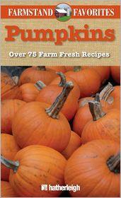 Farmstand Favorites: Pumpkins: Over 75 Farm-Fresh Recipes - Anna Krusinski