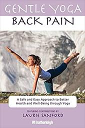 Gentle Yoga for Back Pain: A Safe and Easy Approach to Better Health and Well-Being Through Yoga - Sanford, Laurie