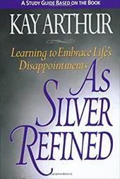 As Silver Refined Study Guide: Learning to Embrace Life's Disappointments - Arthur, Kay