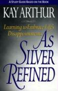 As Silver Refined Study Guide: Learning to Embrace Life's Disappointments