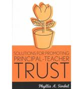 Solutions for Promoting Principal-Teacher Trust - Phyllis A. Gimbel (author), Milli Pierce (foreword)