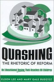 Quashing the Rhetoric of Reform: An Educational Design That Reaches All Children - Eldon Lee, Mary Gale Budzisz