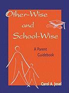 Other-Wise and School-Wise: A Parent Guidebook
