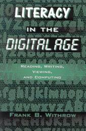 Literacy in the Digital Age: Reading, Writing, Viewing, and Computing - Withrow, Frank B.