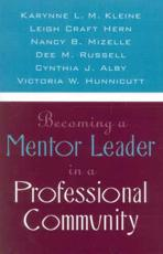 Becoming a Mentor Leader in a Professional Community - Karynne L. M Kleine, Leigh Craft Hern, Nancy B Mizelle, Dee M Russell, Cynthia J Alby