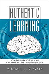 Authentic Learning: How Learning about the Brain Can Shape the Development of Students - Slavkin, Michael L.