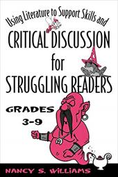 Using Literature to Support Skills and Critical Discussion for Struggling Readers: Grades 3-9 - Williams, Nancy S.