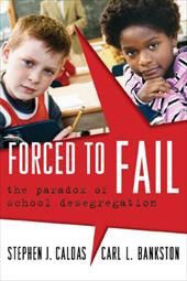 Forced to Fail: The Paradox of School Desegregation - Caldas, Stephen J. / Bankston, Carl L., III
