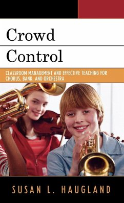 Crowd Control: Classroom Management and Effective Teaching for Chorus, Band, and Orchestra - Haugland, Susan L.