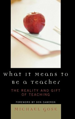 What It Means to Be a Teacher: The Reality and Gift of Teaching - Gose, Michael