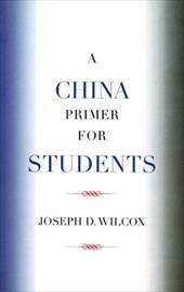 A China Primer for Students - Wilcox, Joseph D.
