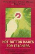 Hot-Button Issues for Teachers: What Every Educator Needs to Know about Leadership, Testing, Textbooks, Vouchers, and More