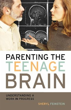 Parenting the Teenage Brain: Understanding a Work in Progress - Feinstein, Sheryl