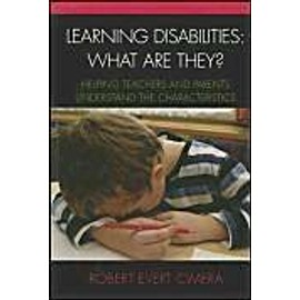 Learning Disabilities: What Are They?: Helping Parents and Teachers Understand the Characteristics - Robert E. Cimera