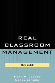 Real Classroom Management: Whose Job Is It? - Mark M. Jacobs