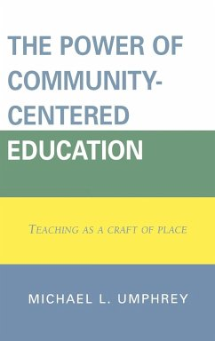 The Power of Community-Centered Education: Teaching as a Craft of Place - Umphrey, Michael L.
