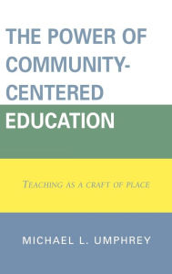 The Power of Community-Centered Education: Teaching as a Craft of Place - Michael L. Umphrey
