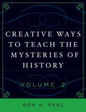 Creative Ways to Teach the Mysteries of History - Ron H Pahl