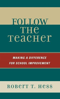Follow the Teacher: Making a Difference for School Improvement - Hess, Robert T.