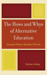 The Hows and Whys of Alternative Education: Schools Where Students Thrive - Darlene Leiding
