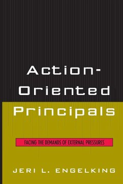Action-Oriented Principals: Facing the Demands of External Pressures - Engelking, Jeri L.
