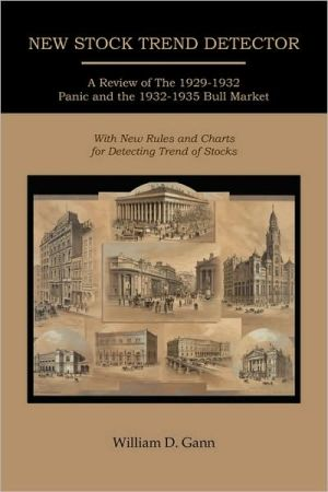 New Stock Trend Detector; A Review Of The 1929-1932 Panic And The 1932-1935 Bull Market, With New Rules And Charts For Detecting Trend Of Stocks - William D. Gann