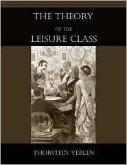 The Theory Of The Leisure Class - Thorstein Veblen