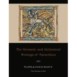 The Hermetic and Alchemical Writings of Paracelsus--Two Volumes in One - Paracelsus